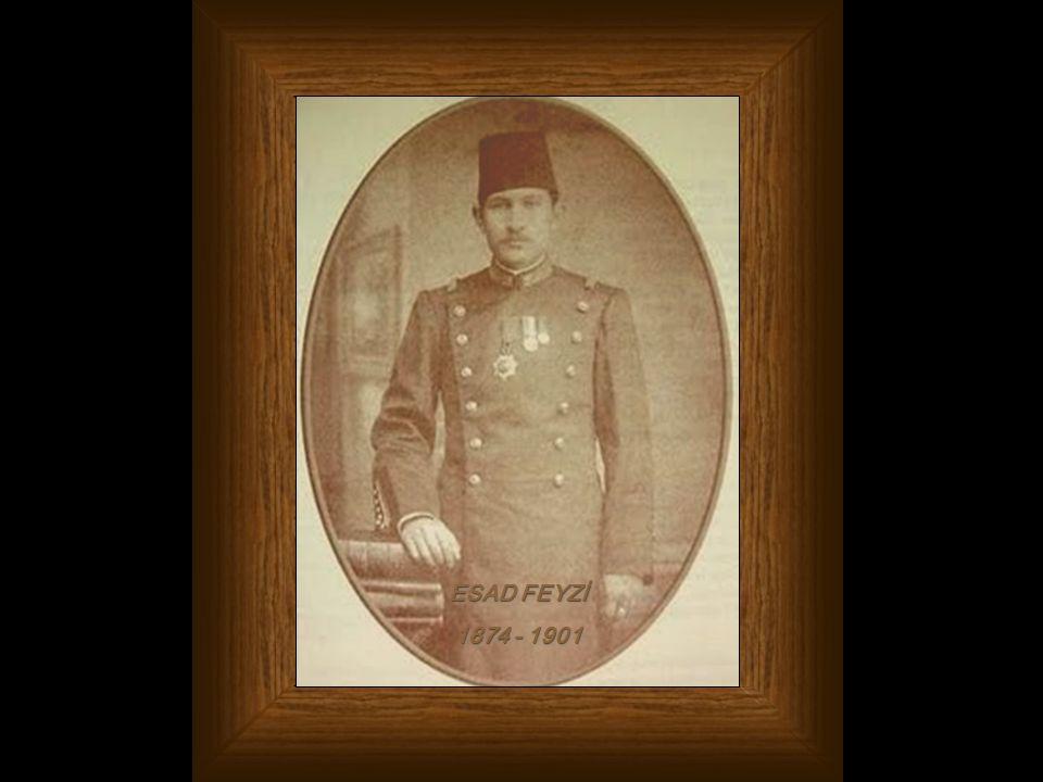 ESAD FEYZİ 1874 - 1901 ESAD FEYZİ 1874 - 1901