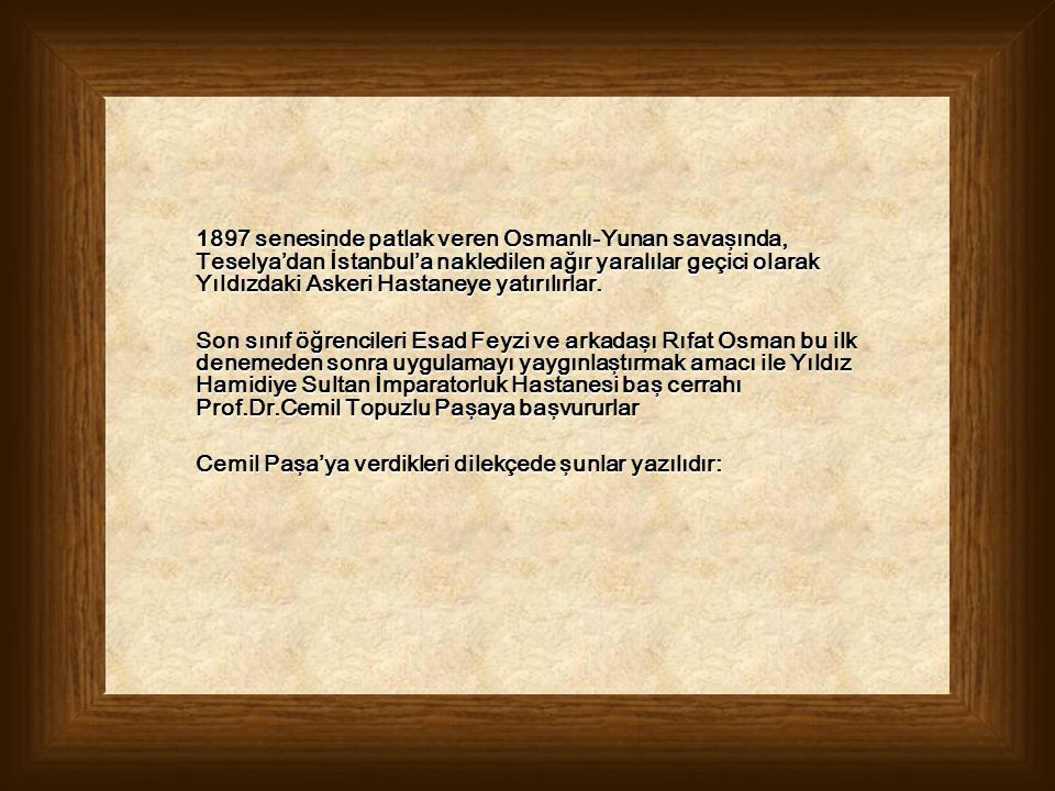 1897 senesinde patlak veren Osmanlı-Yunan savaşında, Teselya'dan İstanbul'a nakledilen ağır yaralılar geçici olarak Yıldızdaki Askeri Hastaneye yatırı