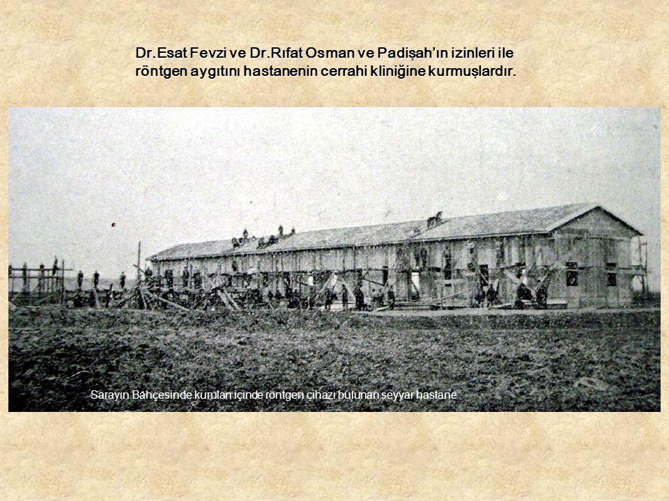 Dr.Esat Fevzi ve Dr.Rıfat Osman ve Padişah'ın izinleri ile röntgen aygıtını hastanenin cerrahi kliniğine kurmuşlardır. Sarayın Bahçesinde kurulan için