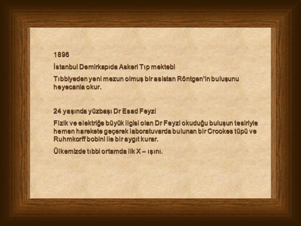 1896 İstanbul Demirkapıda Askeri Tıp mektebi Tıbbiyeden yeni mezun olmuş bir asistan Röntgen'in buluşunu heyecanla okur. 24 yaşında yüzbaşı Dr Esad Fe