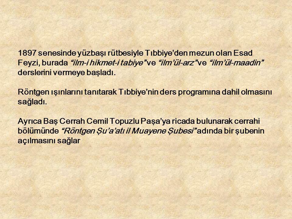 """1897 senesinde yüzbaşı rütbesiyle Tıbbiye'den mezun olan Esad Feyzi, burada """"ilm-i hikmet-i tabiye"""" ve """"ilm'ül-arz"""" ve """"ilm'ül-maadin"""" derslerini verm"""