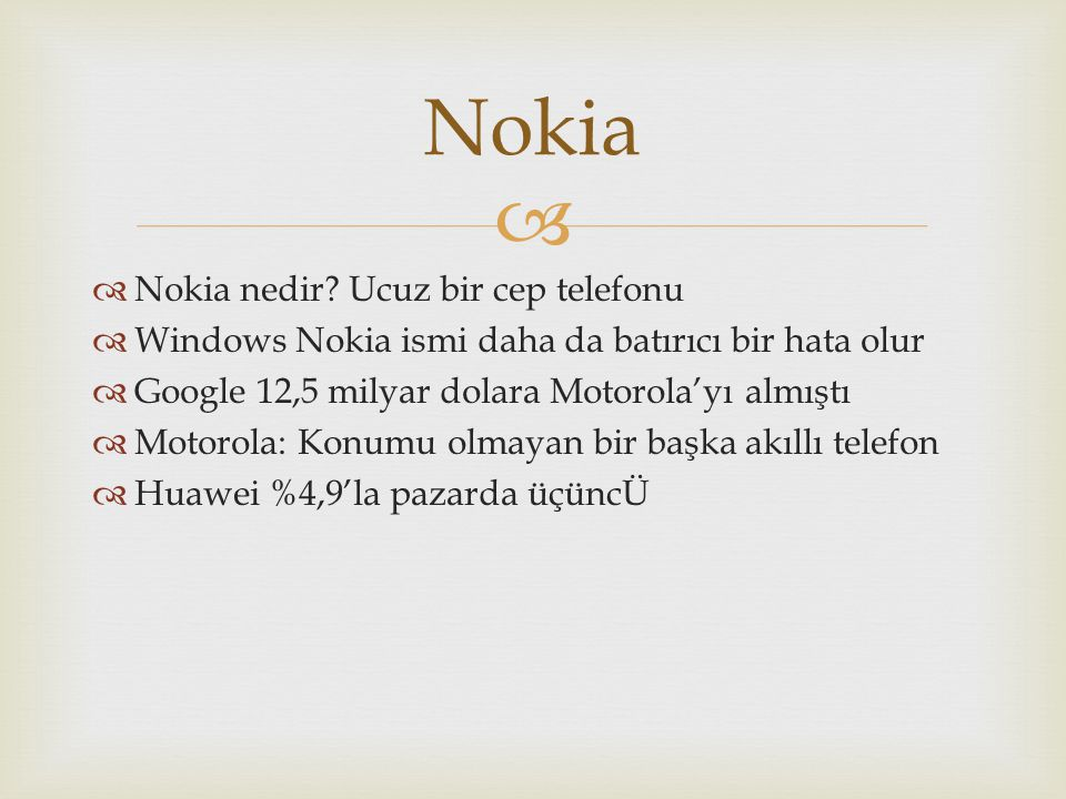   Nokia nedir? Ucuz bir cep telefonu  Windows Nokia ismi daha da batırıcı bir hata olur  Google 12,5 milyar dolara Motorola'yı almıştı  Motorola: