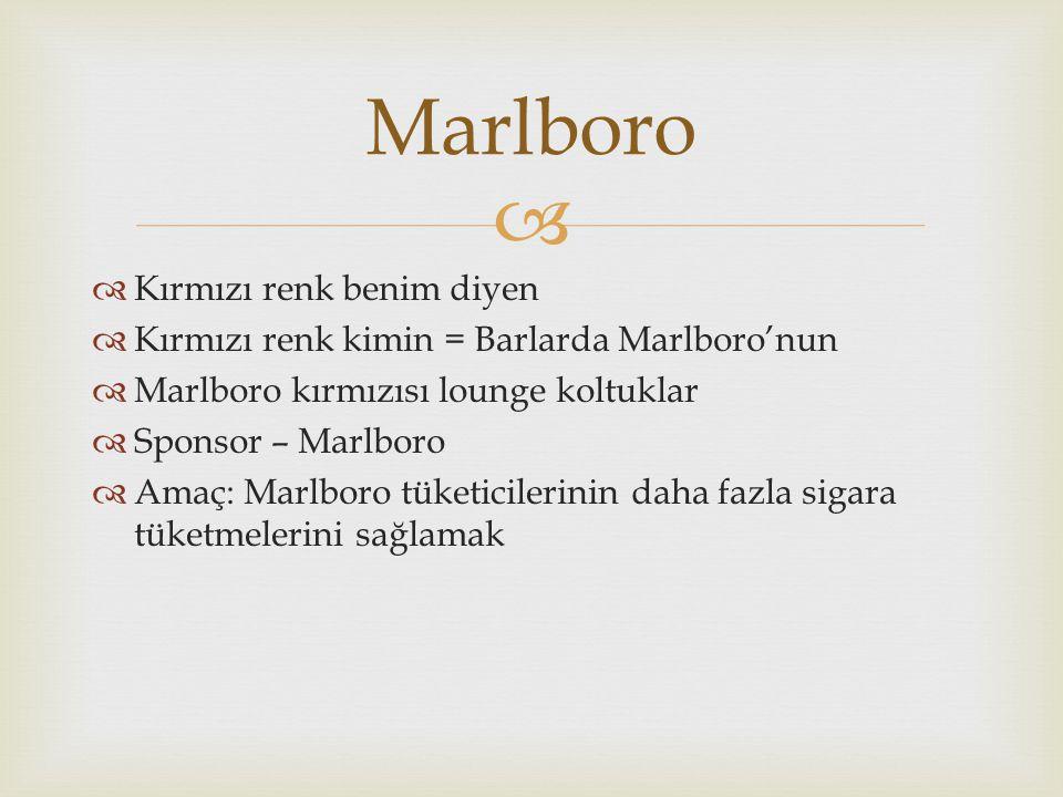   Kırmızı renk benim diyen  Kırmızı renk kimin = Barlarda Marlboro'nun  Marlboro kırmızısı lounge koltuklar  Sponsor – Marlboro  Amaç: Marlboro tüketicilerinin daha fazla sigara tüketmelerini sağlamak Marlboro