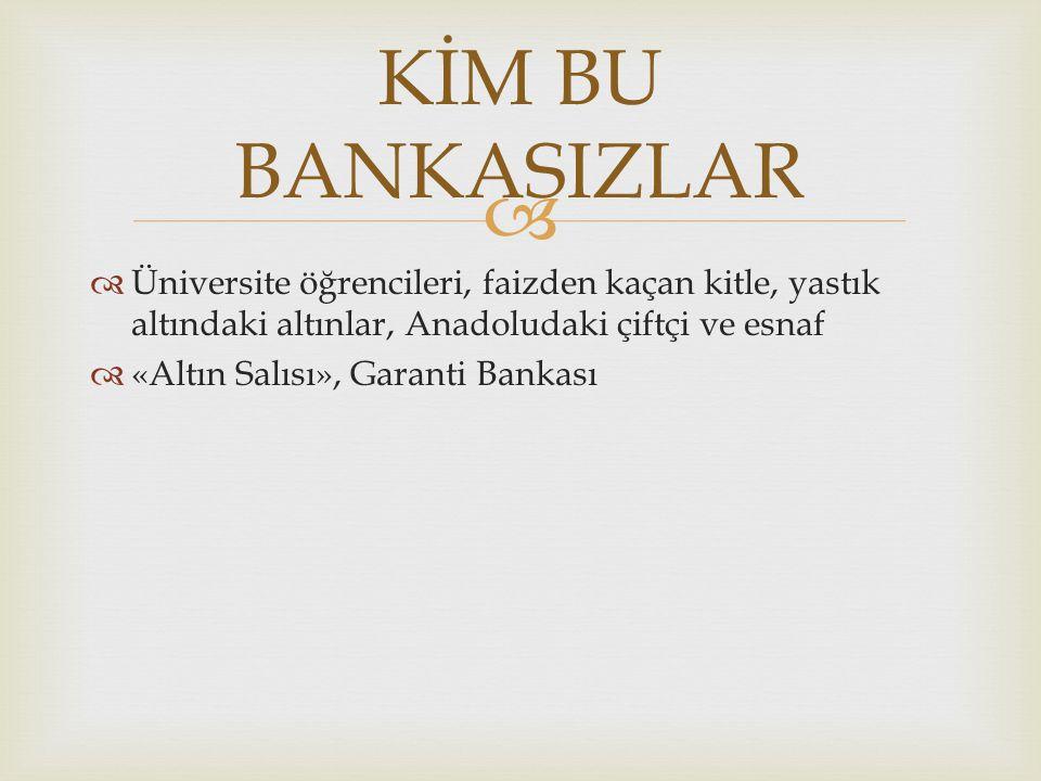   Üniversite öğrencileri, faizden kaçan kitle, yastık altındaki altınlar, Anadoludaki çiftçi ve esnaf  «Altın Salısı», Garanti Bankası KİM BU BANKASIZLAR