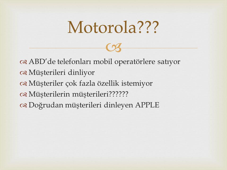   ABD'de telefonları mobil operatörlere satıyor  Müşterileri dinliyor  Müşteriler çok fazla özellik istemiyor  Müşterilerin müşterileri??????  D