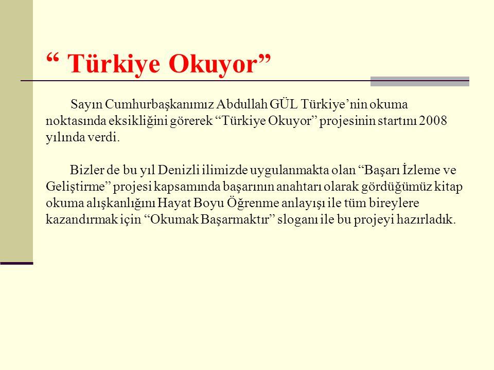 """"""" Türkiye Okuyor"""" Sayın Cumhurbaşkanımız Abdullah GÜL Türkiye'nin okuma noktasında eksikliğini görerek """"Türkiye Okuyor"""" projesinin startını 2008 yılın"""