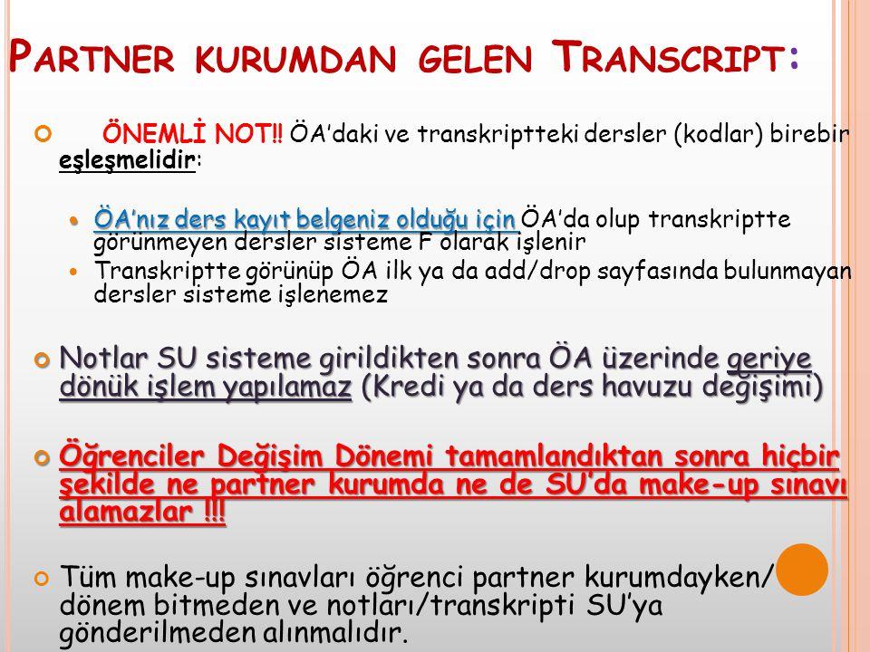 P ARTNER KURUMDAN GELEN T RANSCRIPT : ÖNEMLİ NOT!! ÖA'daki ve transkriptteki dersler (kodlar) birebir eşleşmelidir:  ÖA'nız ders kayıt belgeniz olduğ