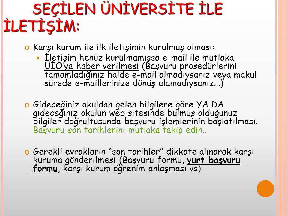Ö NEML İ B ELGELER Öğrenci Öğrenim Hareketliliği Sözleşmesi * Öğrenim Anlaşması * Katılım Sertifikası * Final Raporu (IRO tarafından email adreslerinize online form gönderilir) • Websitemizden yüklenebilir: • http://iro.sabanciuniv.edu/students/ exchange/outgoing/useful-documents http://iro.sabanciuniv.edu/students/ exchange/outgoing/useful-documents http://iro.sabanciuniv.edu/students/ exchange/outgoing/useful-documents
