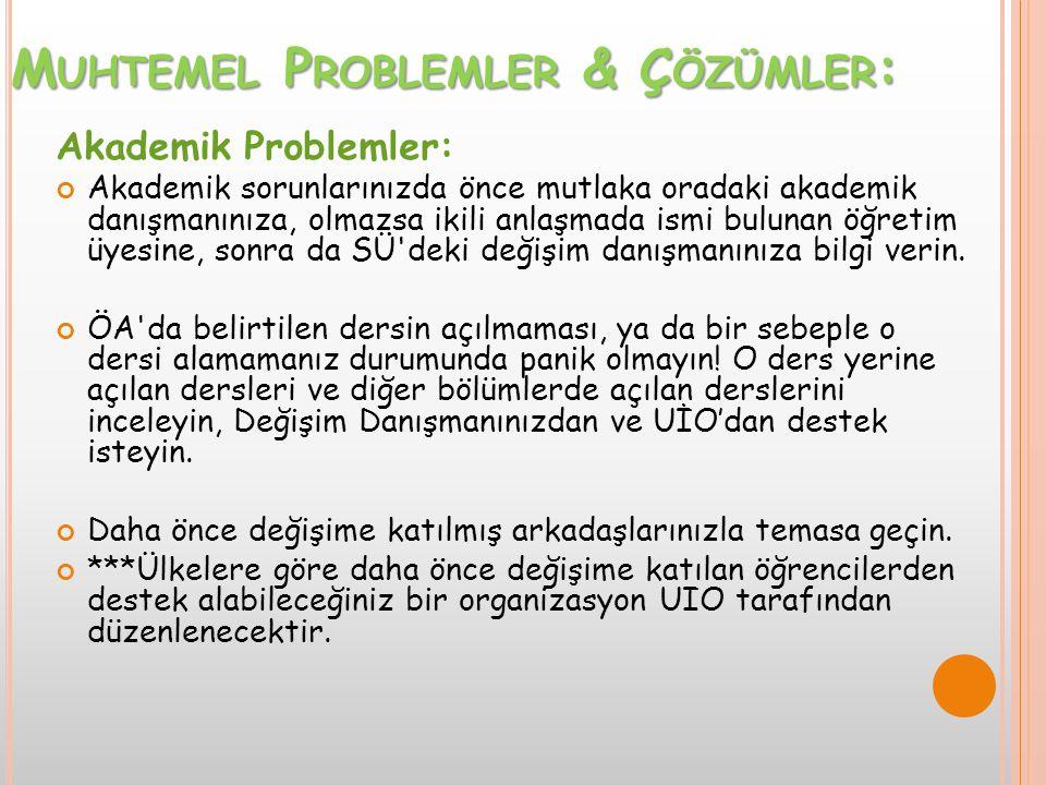 M UHTEMEL P ROBLEMLER & Ç ÖZÜMLER : Akademik Problemler: Akademik sorunlarınızda önce mutlaka oradaki akademik danışmanınıza, olmazsa ikili anlaşmada