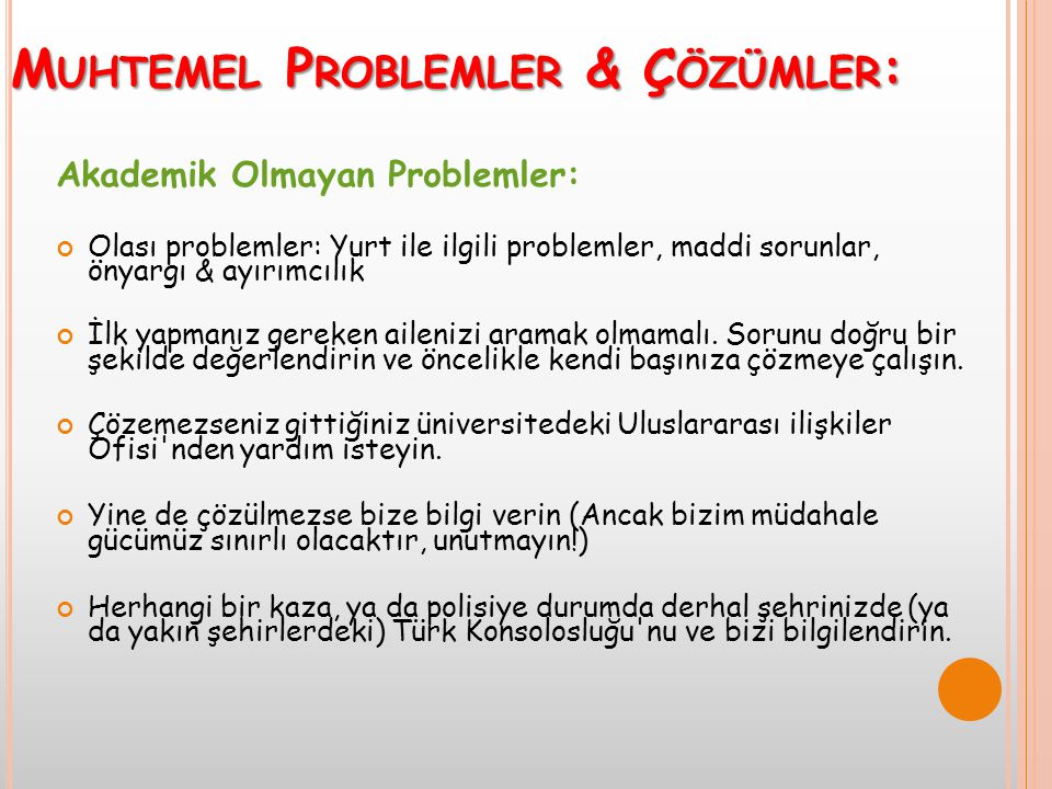 M UHTEMEL P ROBLEMLER & Ç ÖZÜMLER : Akademik Olmayan Problemler: Olası problemler: Yurt ile ilgili problemler, maddi sorunlar, önyargı & ayırımcılık İ