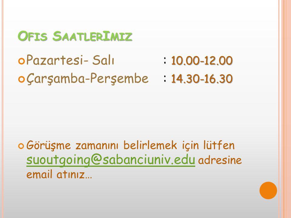 O FIS S AATLER I MIZ 10.00-12.00 Pazartesi- Salı: 10.00-12.00 14.30-16.30 Çarşamba-Perşembe: 14.30-16.30 Görüşme zamanını belirlemek için lütfen suout