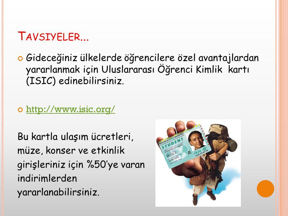 T AVSIYELER... Gideceğiniz ülkelerde öğrencilere özel avantajlardan yararlanmak için Uluslararası Öğrenci Kimlik kartı (ISIC) edinebilirsiniz. http://