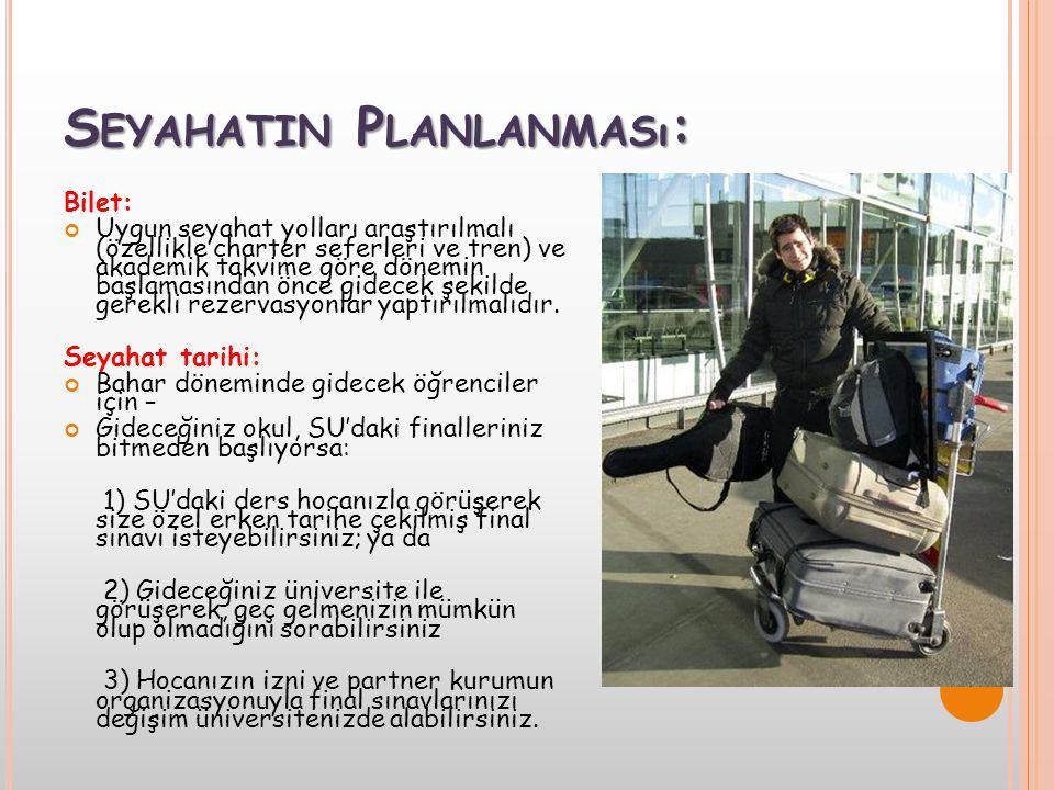 S EYAHATIN P LANLANMASı : Bilet: Uygun seyahat yolları araştırılmalı (özellikle charter seferleri ve tren) ve akademik takvime göre dönemin başlamasın