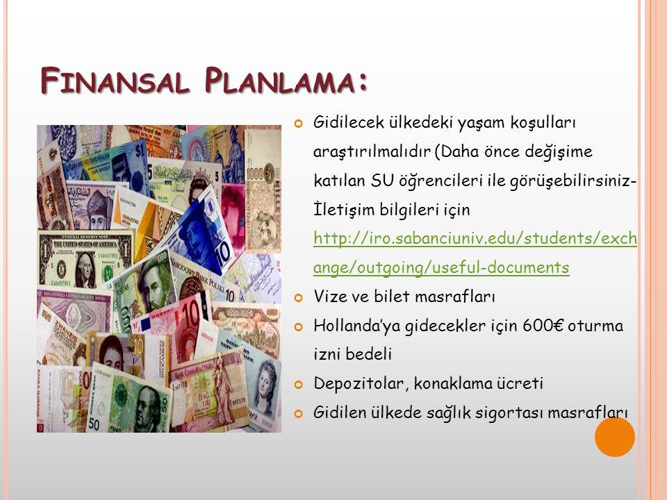 F INANSAL P LANLAMA : Gidilecek ülkedeki yaşam koşulları araştırılmalıdır (Daha önce değişime katılan SU öğrencileri ile görüşebilirsiniz- İletişim bi