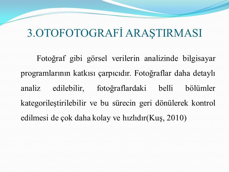 3.OTOFOTOGRAFİ ARAŞTIRMASI Fotoğraf gibi görsel verilerin analizinde bilgisayar programlarının katkısı çarpıcıdır. Fotoğraflar daha detaylı analiz edi