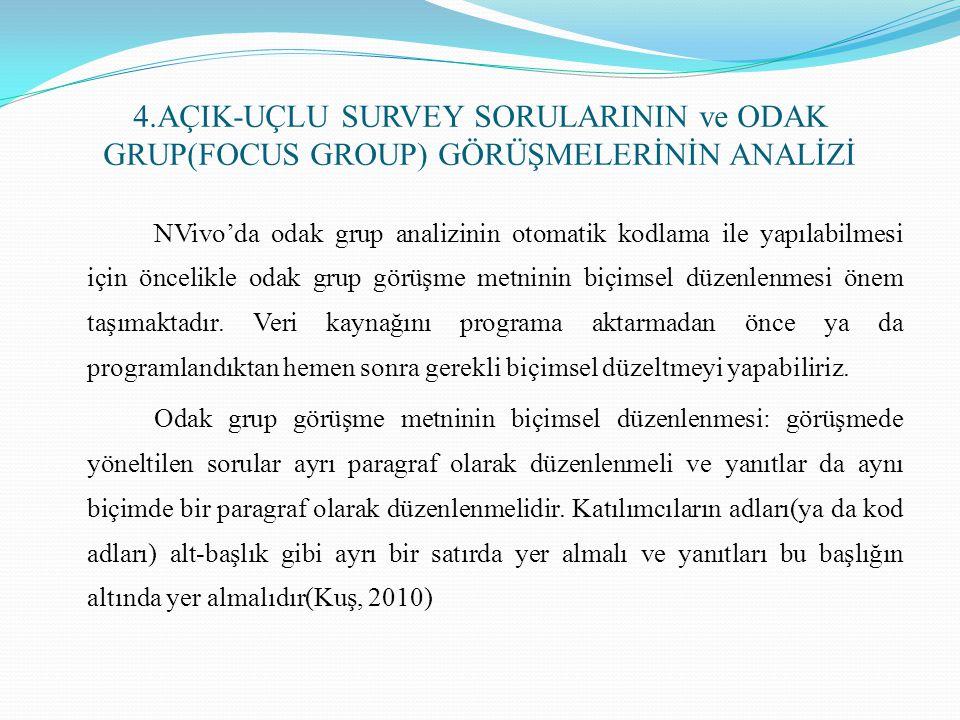 4.AÇIK-UÇLU SURVEY SORULARININ ve ODAK GRUP(FOCUS GROUP) GÖRÜŞMELERİNİN ANALİZİ NVivo'da odak grup analizinin otomatik kodlama ile yapılabilmesi için