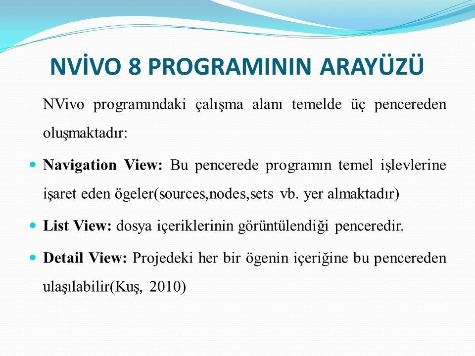 NVİVO 8 PROGRAMININ ARAYÜZÜ NVivo programındaki çalışma alanı temelde üç pencereden oluşmaktadır:  Navigation View: Bu pencerede programın temel işle