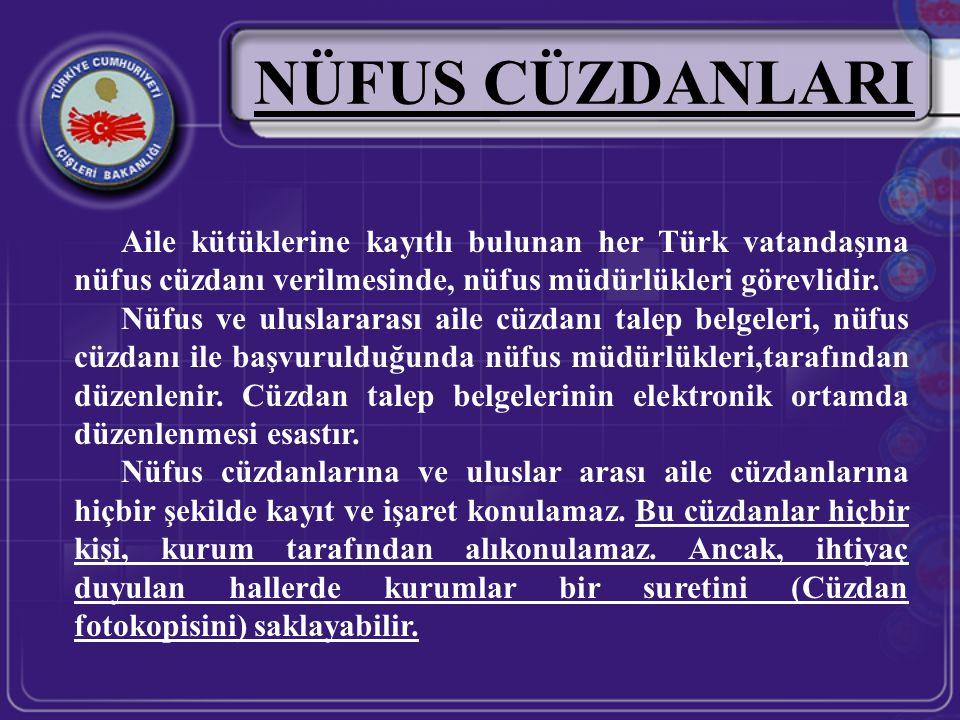 NÜFUS CÜZDANLARI Aile kütüklerine kayıtlı bulunan her Türk vatandaşına nüfus cüzdanı verilmesinde, nüfus müdürlükleri görevlidir. Nüfus ve uluslararas