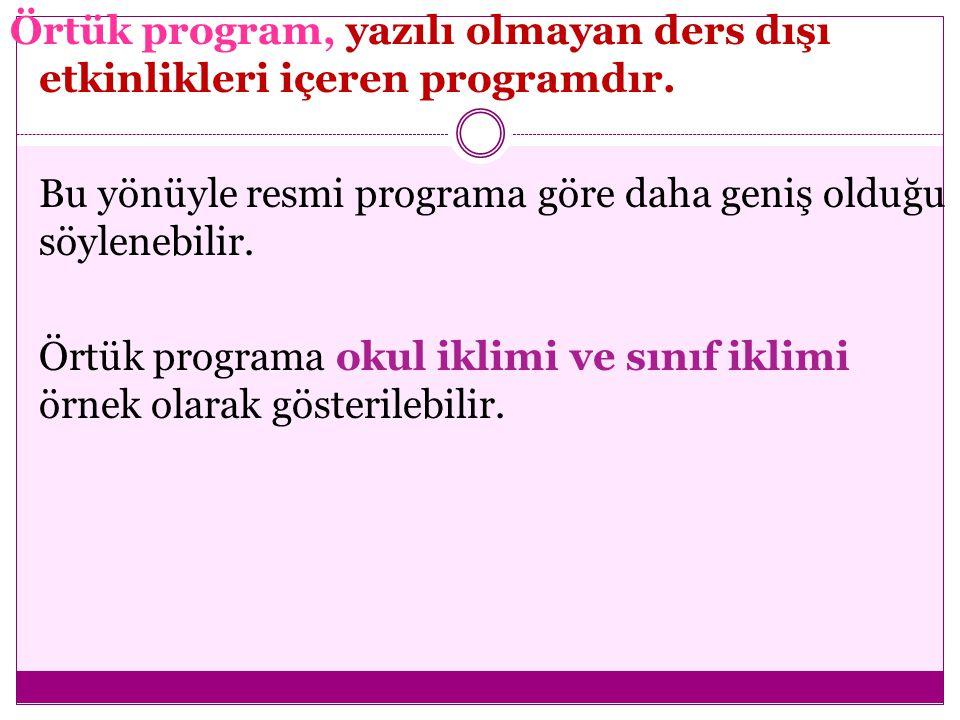 Örtük program, yazılı olmayan ders dışı etkinlikleri içeren programdır.