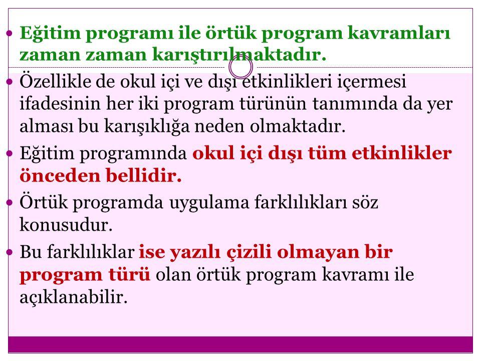  Eğitim programı ile örtük program kavramları zaman zaman karıştırılmaktadır.