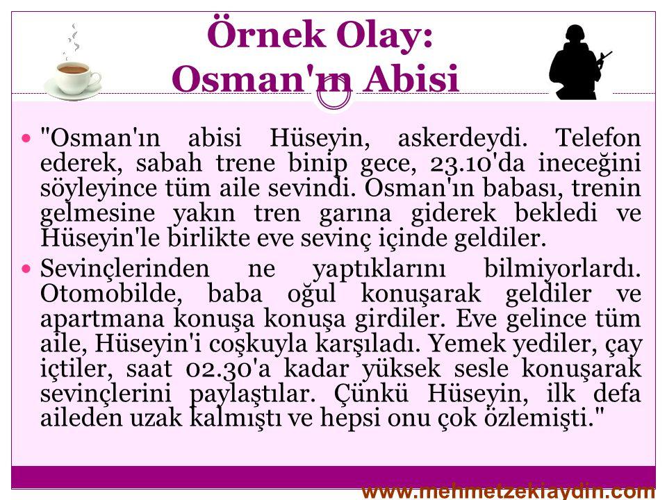 Örnek Olay: Osman ın Abisi  Osman ın abisi Hüseyin, askerdeydi.
