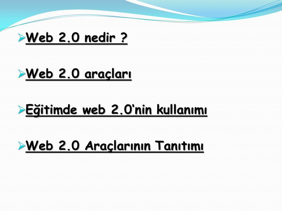  Web 2.0 nedir ?  Web 2.0 araçları  Eğitimde web 2.0'nin kullanımı  Web 2.0 Araçlarının Tanıtımı