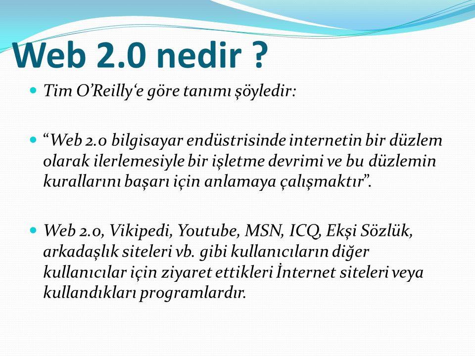 """Web 2.0 nedir ?  Tim O'Reilly'e göre tanımı şöyledir:  """"Web 2.0 bilgisayar endüstrisinde internetin bir düzlem olarak ilerlemesiyle bir işletme devr"""
