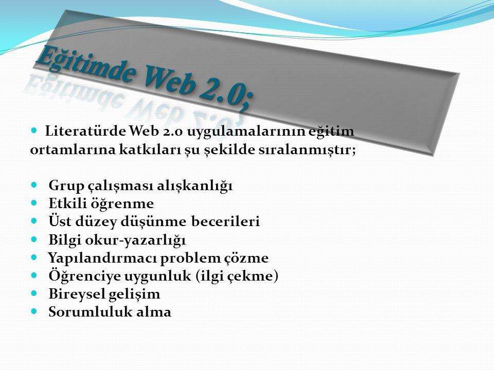  Literatürde Web 2.0 uygulamalarının eğitim ortamlarına katkıları şu şekilde sıralanmıştır;  Grup çalışması alışkanlığı  Etkili öğrenme  Üst düzey