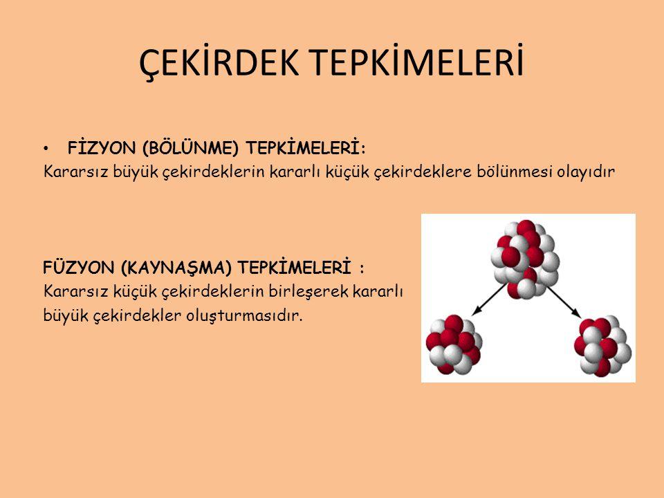 TABİİ VE SUNİ RADYOAKTİFLİK • Atom numarası 83 den büyük olan tüm elementler radyoaktiftirler.