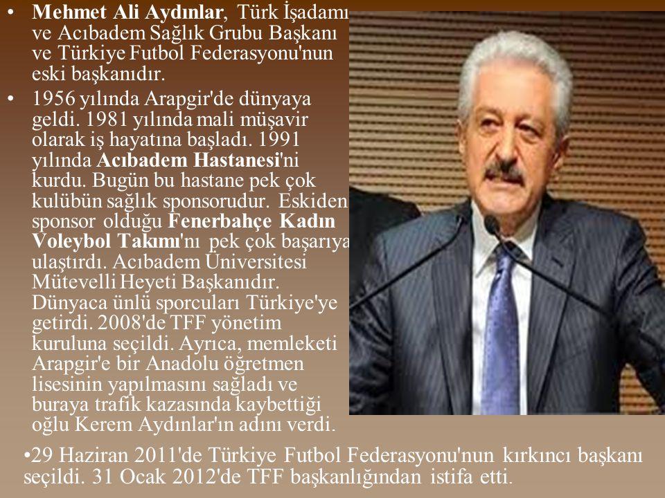 •Mehmet Ali Aydınlar, Türk İşadamı ve Acıbadem Sağlık Grubu Başkanı ve Türkiye Futbol Federasyonu nun eski başkanıdır.