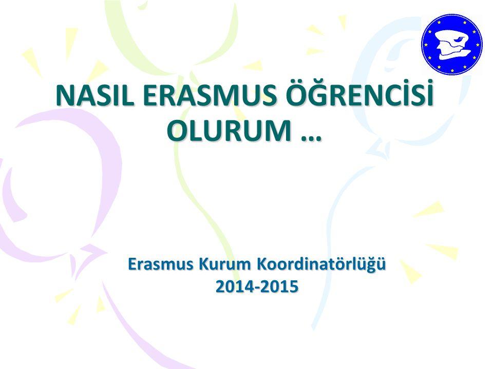 NASIL ERASMUS ÖĞRENCİSİ OLURUM … Erasmus Kurum Koordinatörlüğü 2014-2015
