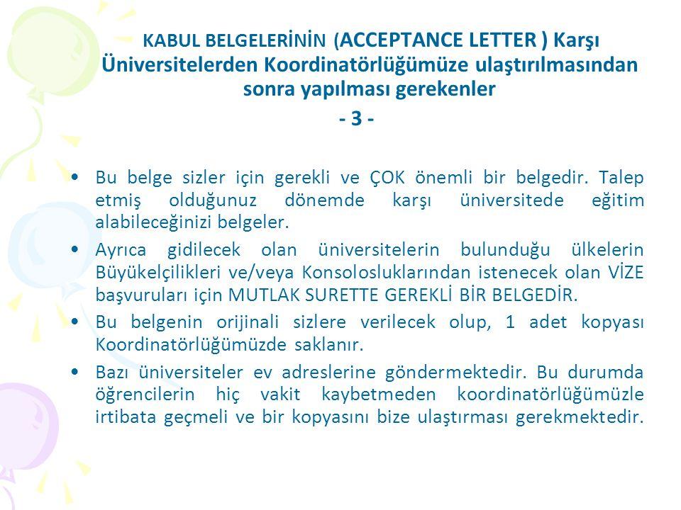 KABUL BELGELERİNİN ( ACCEPTANCE LETTER ) Karşı Üniversitelerden Koordinatörlüğümüze ulaştırılmasından sonra yapılması gerekenler - 3 - •Bu belge sizler için gerekli ve ÇOK önemli bir belgedir.