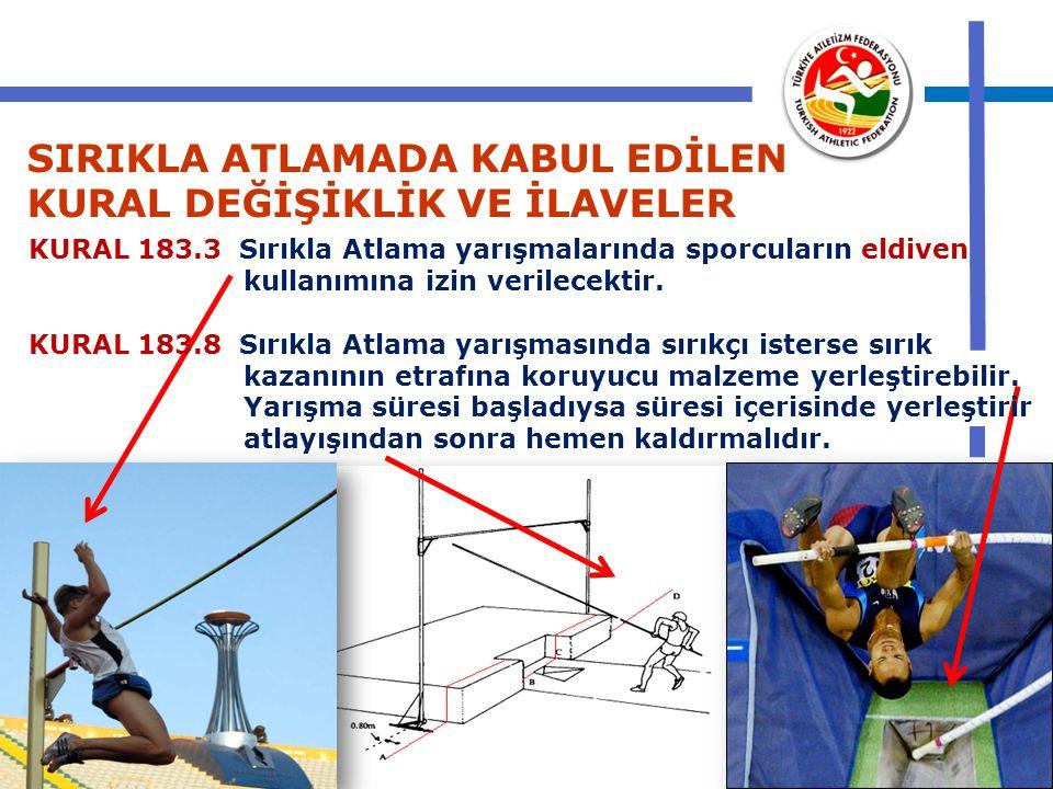 KURAL 183.3 Sırıkla Atlama yarışmalarında sporcuların eldiven kullanımına izin verilecektir. KURAL 183.8 Sırıkla Atlama yarışmasında sırıkçı isterse s