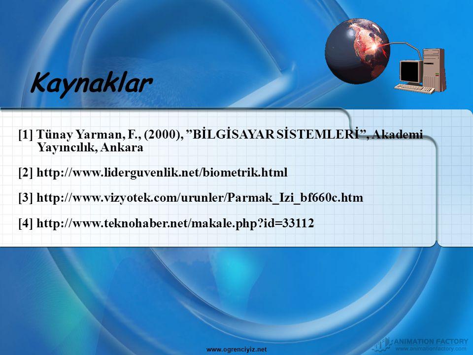 """Kaynaklar [1] Tünay Yarman, F., (2000), """"BİLGİSAYAR SİSTEMLERİ"""", Akademi Yayıncılık, Ankara [2] http://www.liderguvenlik.net/biometrik.html [3] http:/"""