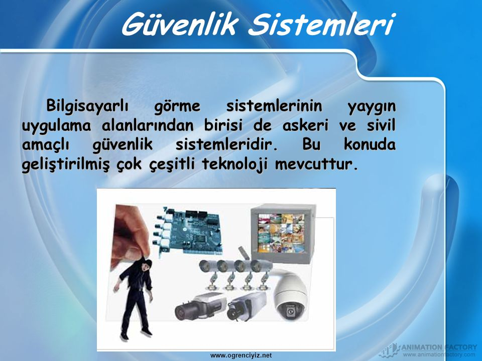 Güvenlik Sistemleri Bilgisayarlı görme sistemlerinin yaygın uygulama alanlarından birisi de askeri ve sivil amaçlı güvenlik sistemleridir. Bu konuda g