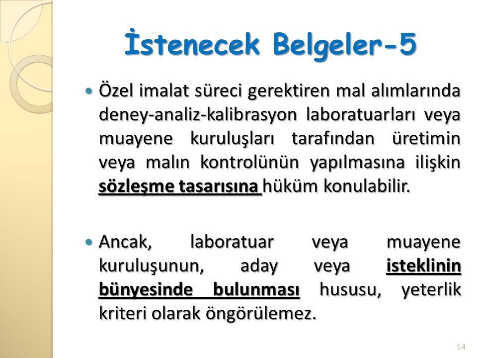 İstenecek Belgeler-5  Özel imalat süreci gerektiren mal alımlarında deney-analiz-kalibrasyon laboratuarları veya muayene kuruluşları tarafından üreti