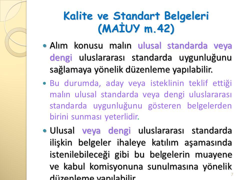 Kalite ve Standart Belgeleri (MAİUY m.42)  Alım konusu malın ulusal standarda veya dengi uluslararası standarda uygunluğunu sağlamaya yönelik düzenle