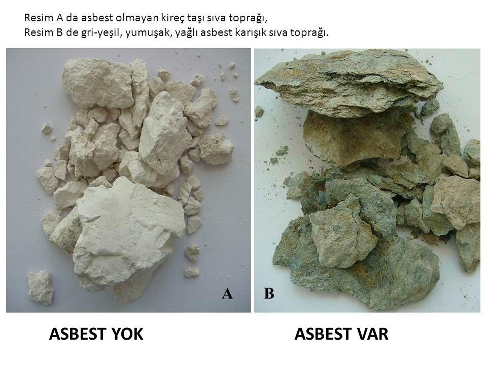 ASBEST YOKASBEST VAR Resim A da asbest olmayan kireç taşı sıva toprağı, Resim B de gri-yeşil, yumuşak, yağlı asbest karışık sıva toprağı.
