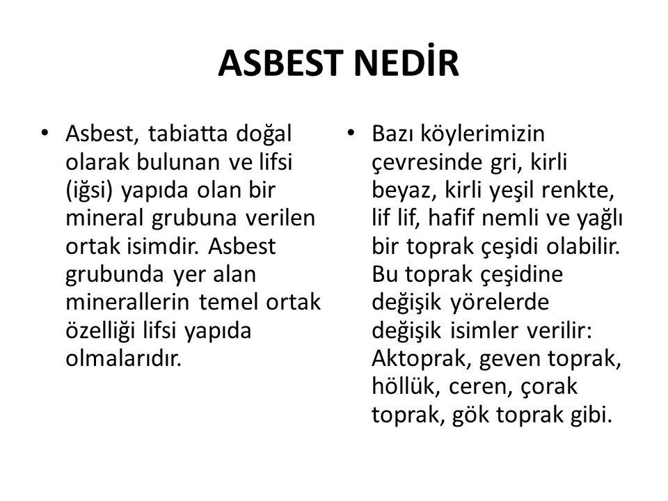 ASBEST NEDİR • Asbest, tabiatta doğal olarak bulunan ve lifsi (iğsi) yapıda olan bir mineral grubuna verilen ortak isimdir. Asbest grubunda yer alan m