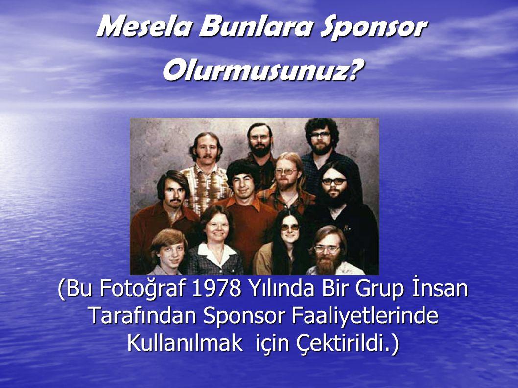 Mesela Bunlara Sponsor Olurmusunuz? (Bu Fotoğraf 1978 Yılında Bir Grup İnsan Tarafından Sponsor Faaliyetlerinde Kullanılmak için Çektirildi.)