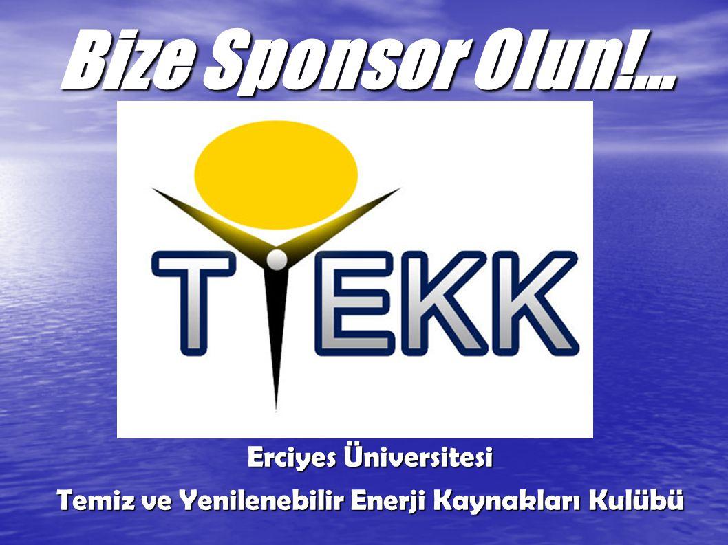 Bize Sponsor Olun!... Erciyes Üniversitesi Temiz ve Yenilenebilir Enerji Kaynakları Kulübü
