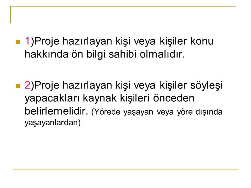  1)Proje hazırlayan kişi veya kişiler konu hakkında ön bilgi sahibi olmalıdır.
