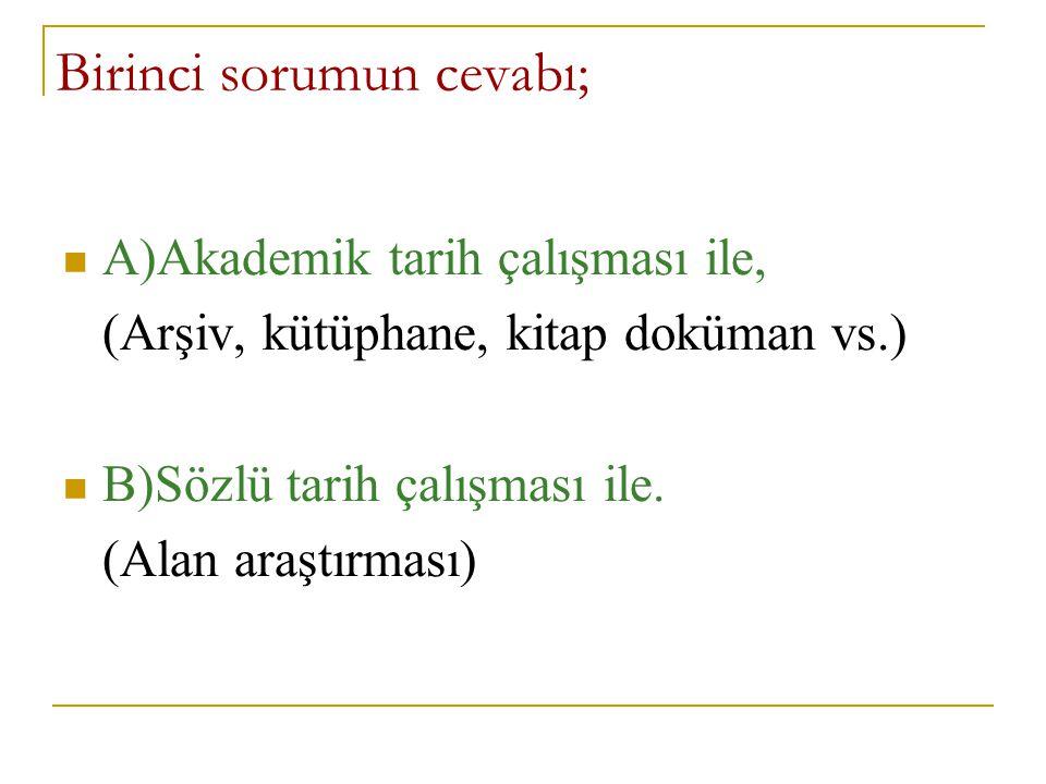  1)Yerel gazeteler (Kişi ile doğrudan alakalı yazılar ve haberler),  2)Yerel ünlülerin hatıraları,  3)Şiirler,  4)Şarkılar ve türküler.