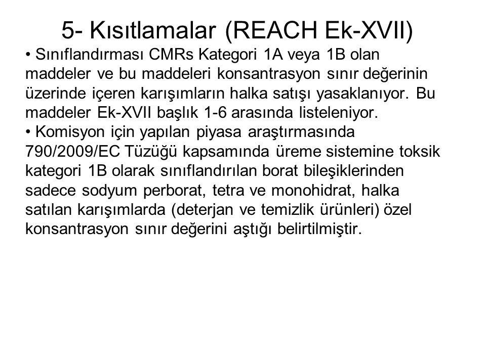 5- Kısıtlamalar (REACH Ek-XVII) • Sınıflandırması CMRs Kategori 1A veya 1B olan maddeler ve bu maddeleri konsantrasyon sınır değerinin üzerinde içeren karışımların halka satışı yasaklanıyor.