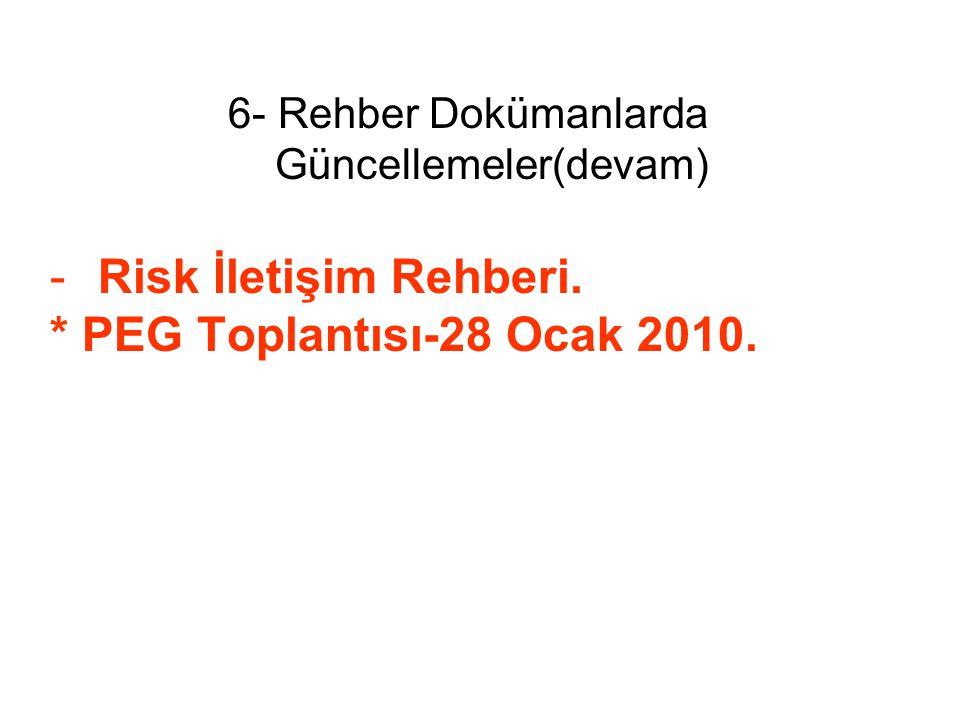 6- Rehber Dokümanlarda Güncellemeler(devam) -Risk İletişim Rehberi. * PEG Toplantısı-28 Ocak 2010.