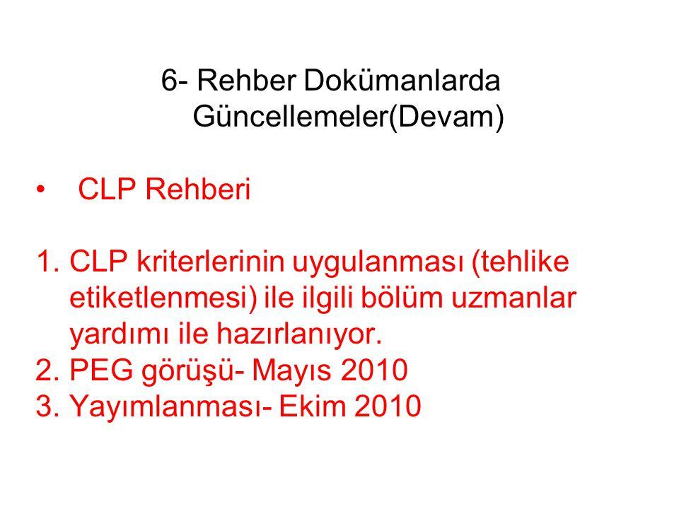 6- Rehber Dokümanlarda Güncellemeler(Devam) • CLP Rehberi 1.CLP kriterlerinin uygulanması (tehlike etiketlenmesi) ile ilgili bölüm uzmanlar yardımı ile hazırlanıyor.