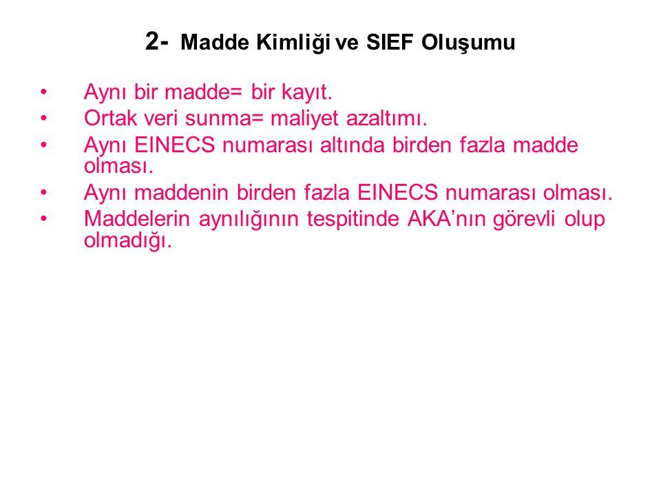 2- Madde Kimliği ve SIEF Oluşumu •Aynı bir madde= bir kayıt.