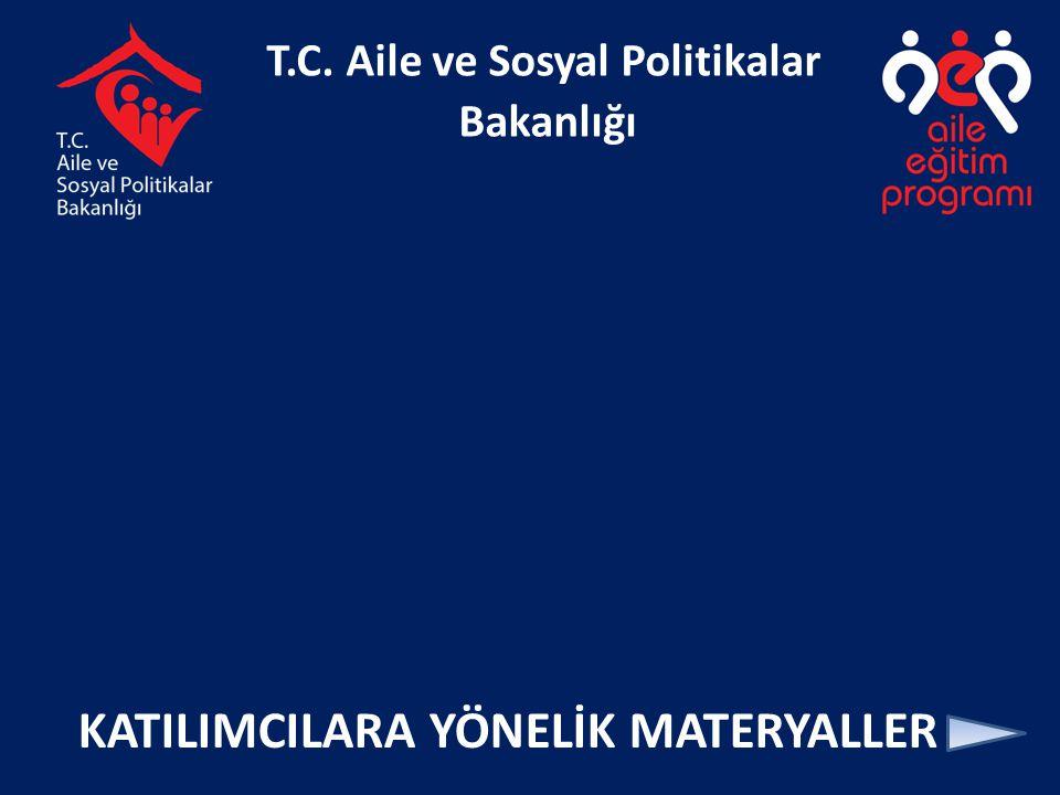 T.C. Aile ve Sosyal Politikalar Bakanlığı KATILIMCILARA YÖNELİK MATERYALLER
