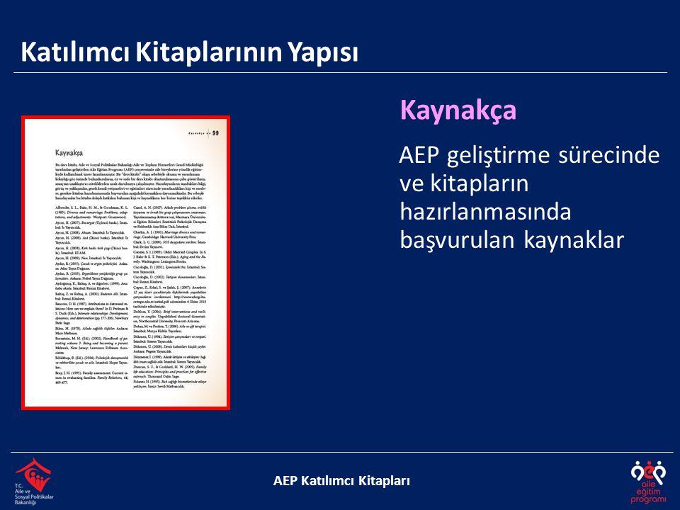 Katılımcı Kitaplarının Yapısı AEP Katılımcı Kitapları Kaynakça AEP geliştirme sürecinde ve kitapların hazırlanmasında başvurulan kaynaklar