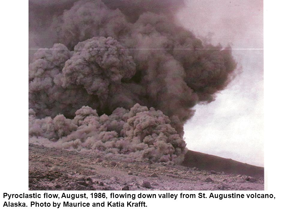 Pyroclastic flow, August, 1986, flowing down valley from St. Augustine volcano, Alaska. Photo by Maurice and Katia Krafft.